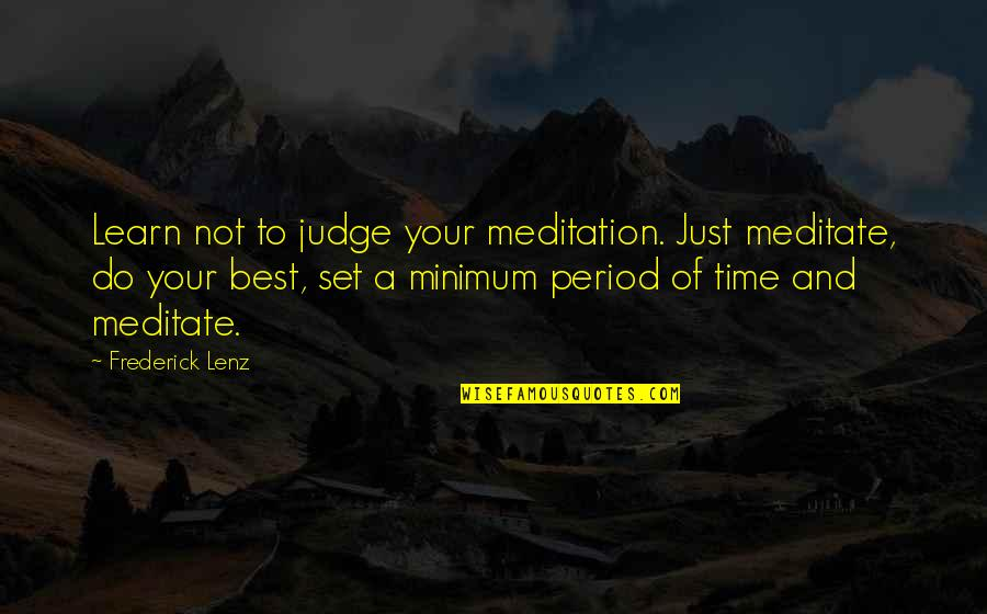 Just Do Your Best Quotes By Frederick Lenz: Learn not to judge your meditation. Just meditate,