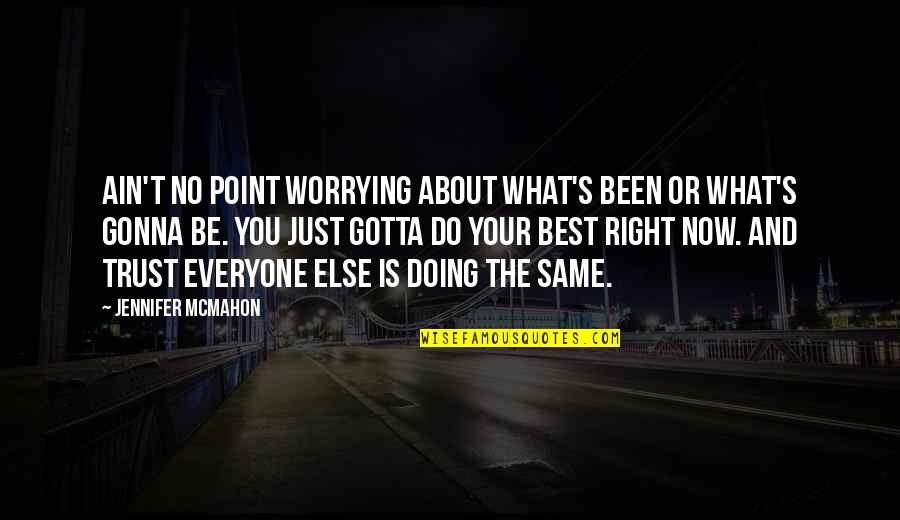 Just Do Your Best Quotes By Jennifer McMahon: Ain't no point worrying about what's been or