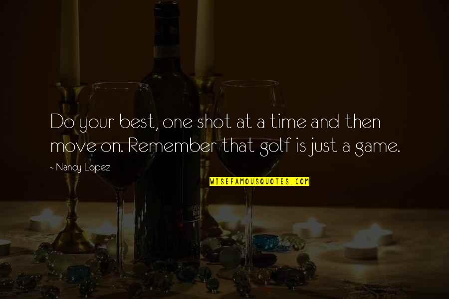 Just Do Your Best Quotes By Nancy Lopez: Do your best, one shot at a time