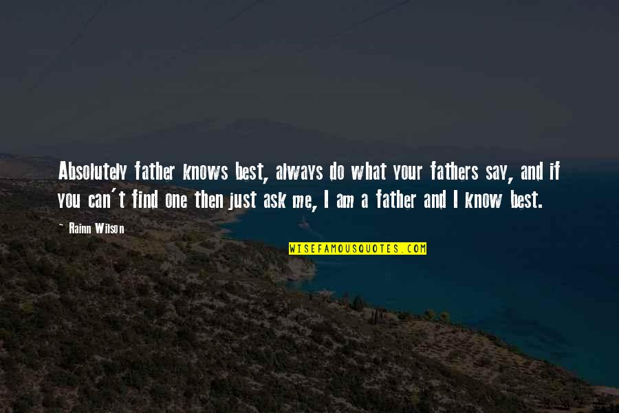 Just Do Your Best Quotes By Rainn Wilson: Absolutely father knows best, always do what your