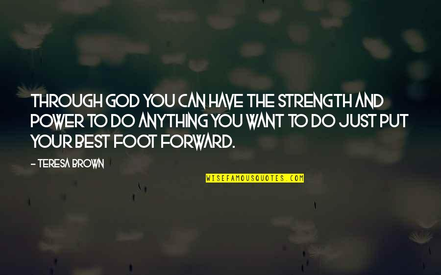Just Do Your Best Quotes By Teresa Brown: Through God you can have the strength and