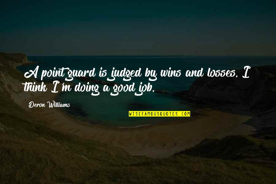 Just Doing My Job Quotes By Deron Williams: A point guard is judged by wins and