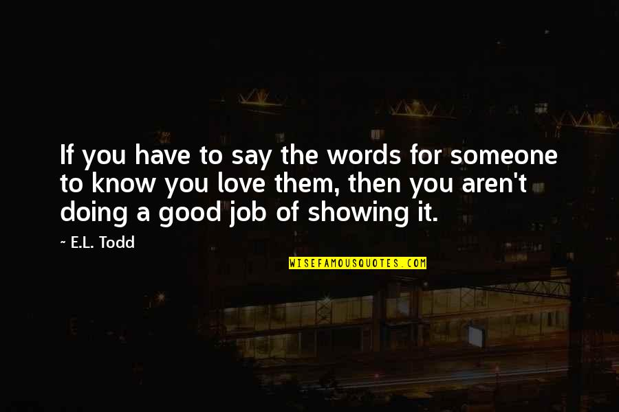 Just Doing My Job Quotes By E.L. Todd: If you have to say the words for