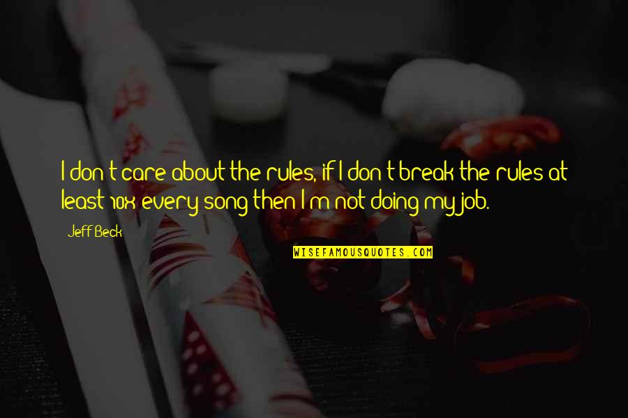 Just Doing My Job Quotes By Jeff Beck: I don't care about the rules, if I