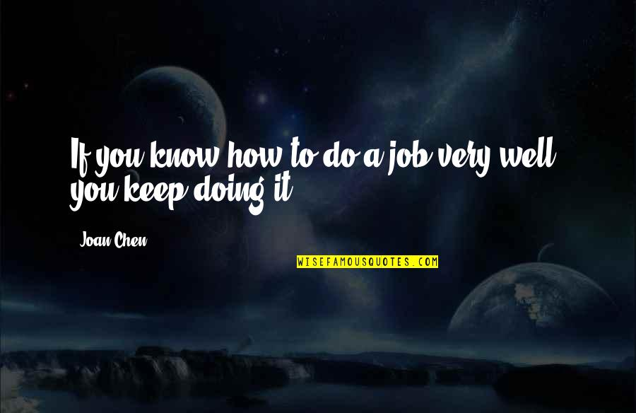 Just Doing My Job Quotes By Joan Chen: If you know how to do a job
