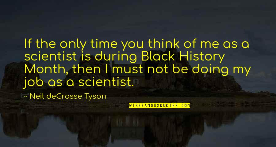 Just Doing My Job Quotes By Neil DeGrasse Tyson: If the only time you think of me