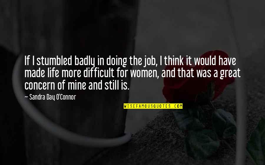 Just Doing My Job Quotes By Sandra Day O'Connor: If I stumbled badly in doing the job,