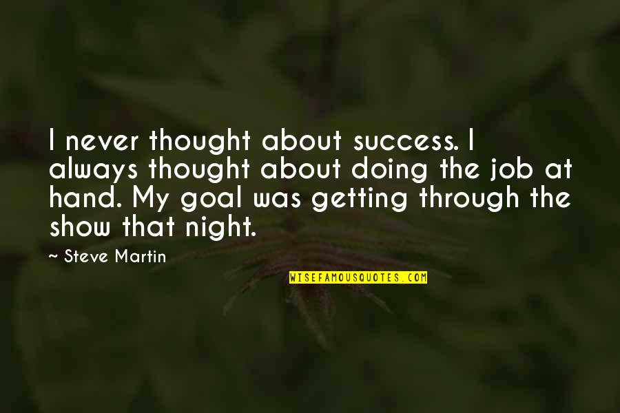 Just Doing My Job Quotes By Steve Martin: I never thought about success. I always thought