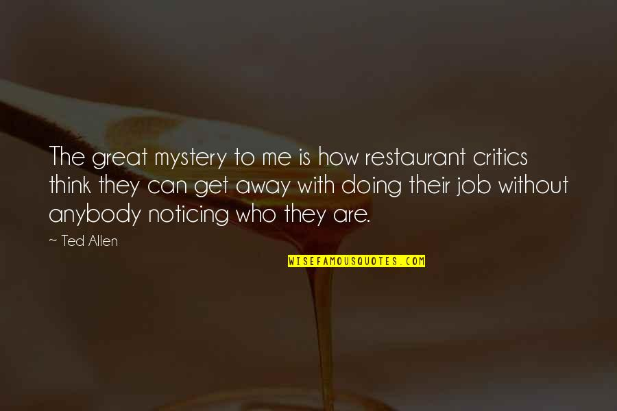 Just Doing My Job Quotes By Ted Allen: The great mystery to me is how restaurant