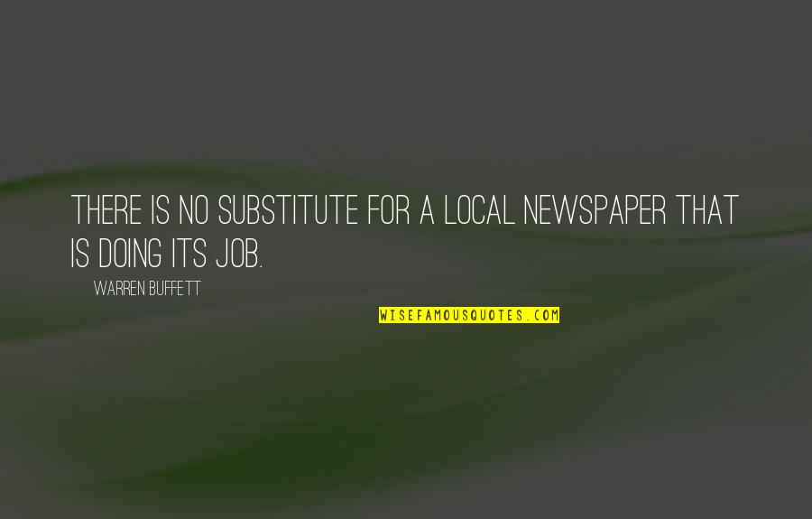 Just Doing My Job Quotes By Warren Buffett: There is no substitute for a local newspaper