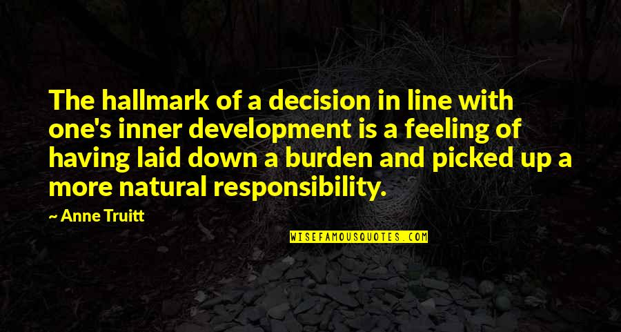 Just Feeling Down Quotes By Anne Truitt: The hallmark of a decision in line with