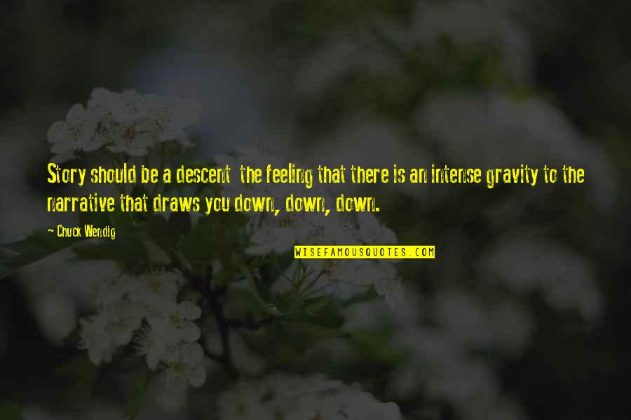 Just Feeling Down Quotes By Chuck Wendig: Story should be a descent the feeling that