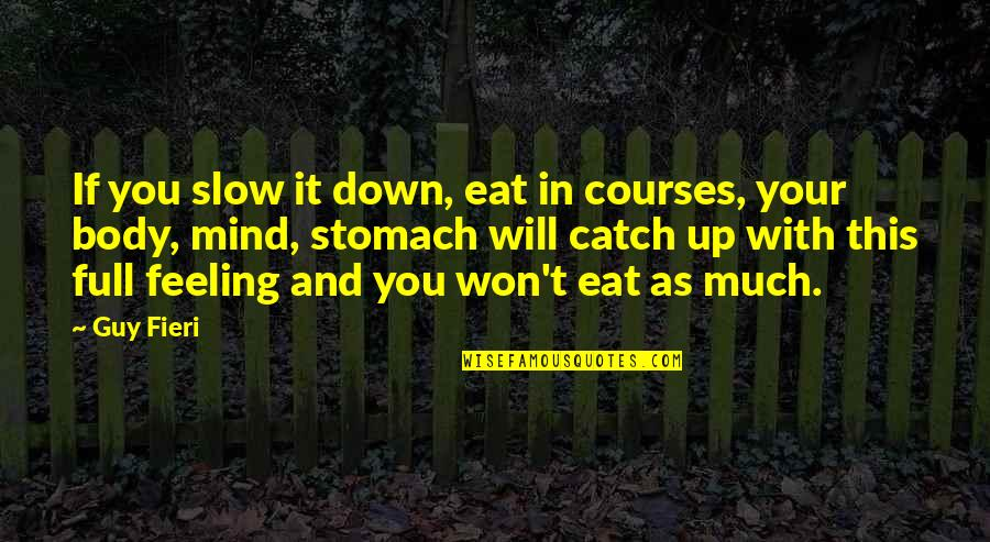 Just Feeling Down Quotes By Guy Fieri: If you slow it down, eat in courses,