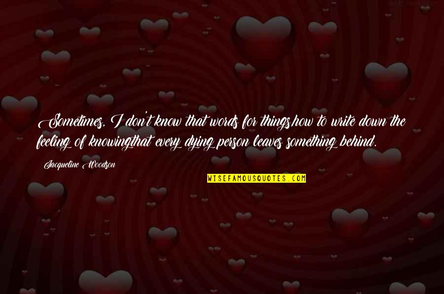 Just Feeling Down Quotes By Jacqueline Woodson: Sometimes, I don't know that words for things,how