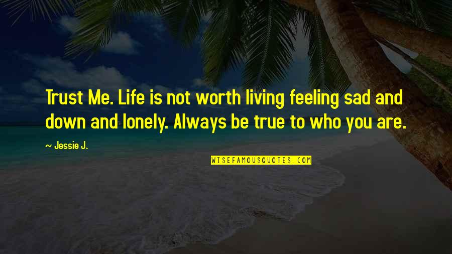 Just Feeling Down Quotes By Jessie J.: Trust Me. Life is not worth living feeling