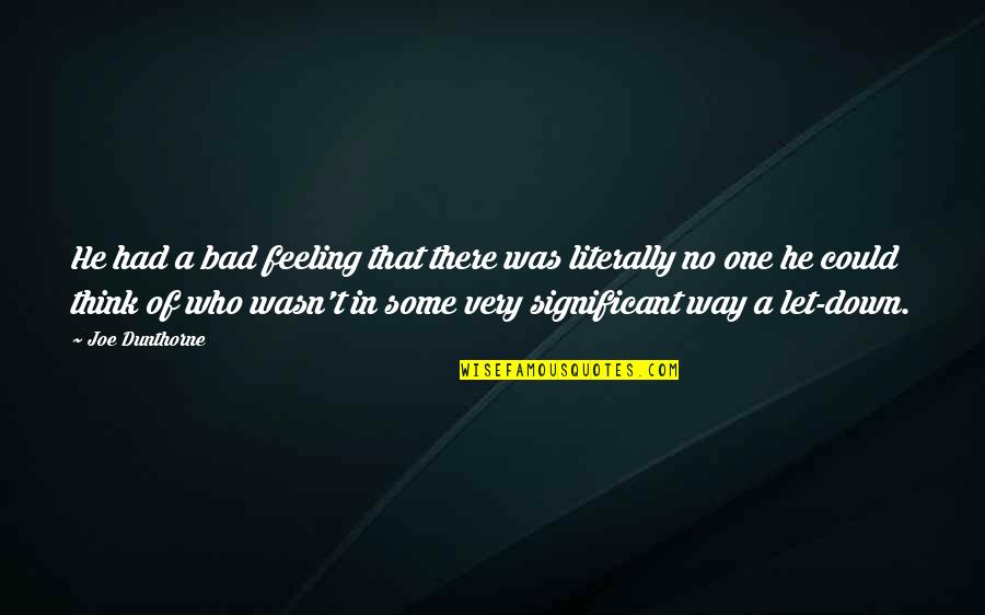 Just Feeling Down Quotes By Joe Dunthorne: He had a bad feeling that there was