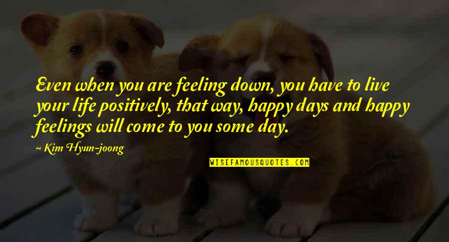 Just Feeling Down Quotes By Kim Hyun-joong: Even when you are feeling down, you have