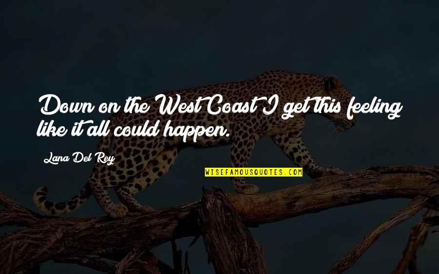 Just Feeling Down Quotes By Lana Del Rey: Down on the West Coast I get this