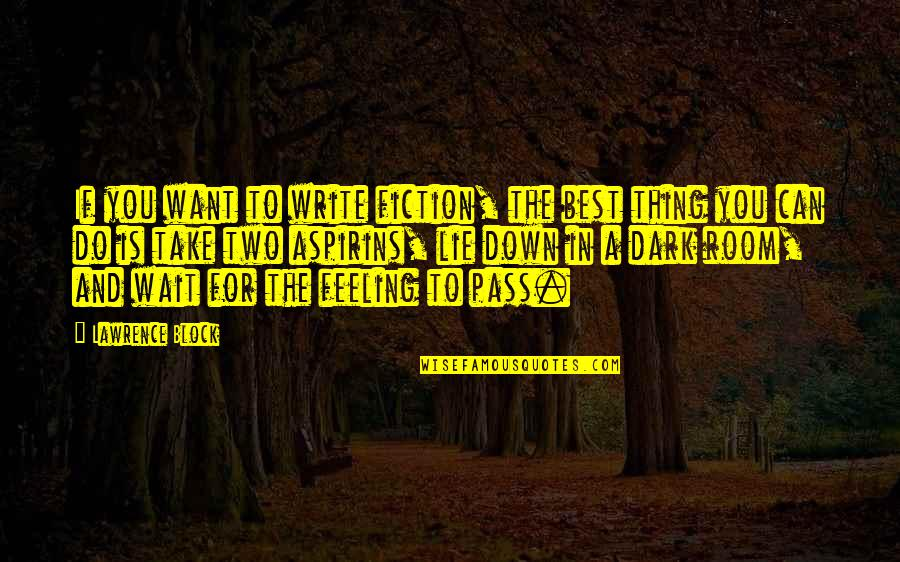 Just Feeling Down Quotes By Lawrence Block: If you want to write fiction, the best