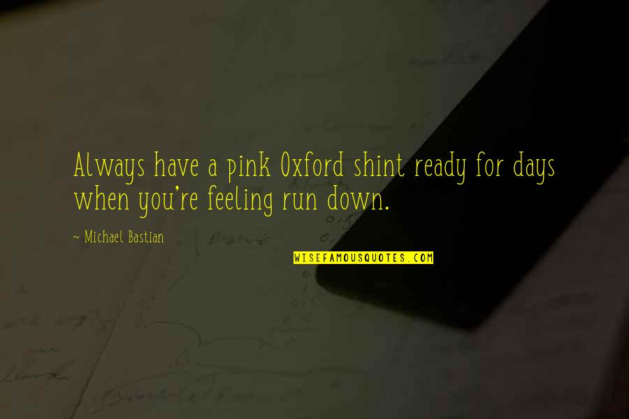 Just Feeling Down Quotes By Michael Bastian: Always have a pink Oxford shint ready for