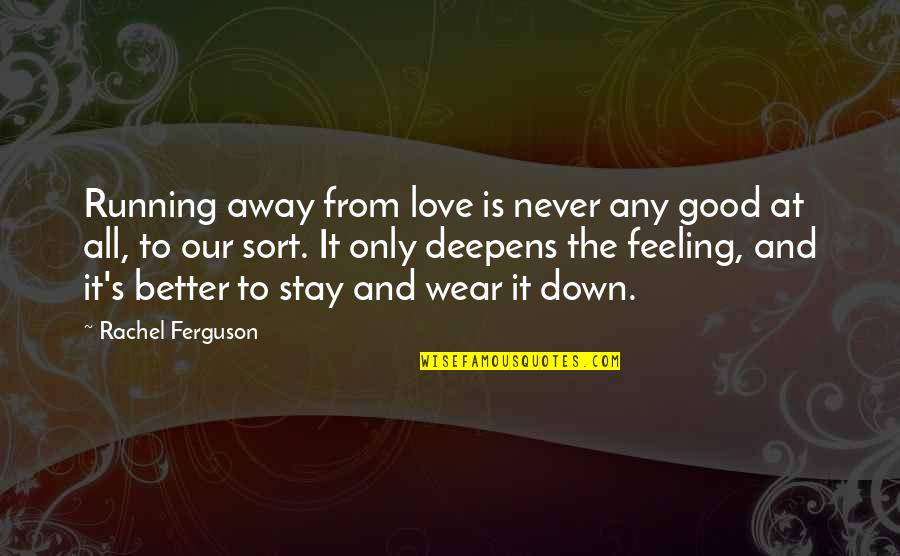 Just Feeling Down Quotes By Rachel Ferguson: Running away from love is never any good