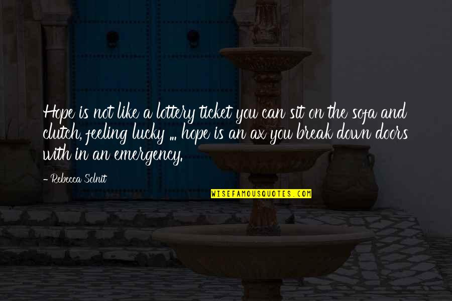Just Feeling Down Quotes By Rebecca Solnit: Hope is not like a lottery ticket you