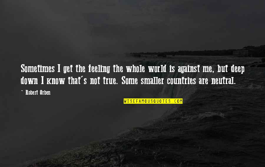 Just Feeling Down Quotes By Robert Orben: Sometimes I get the feeling the whole world