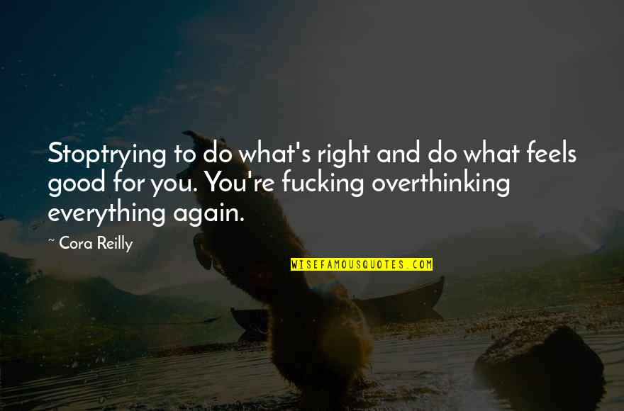 Just Feels Right Quotes By Cora Reilly: Stoptrying to do what's right and do what