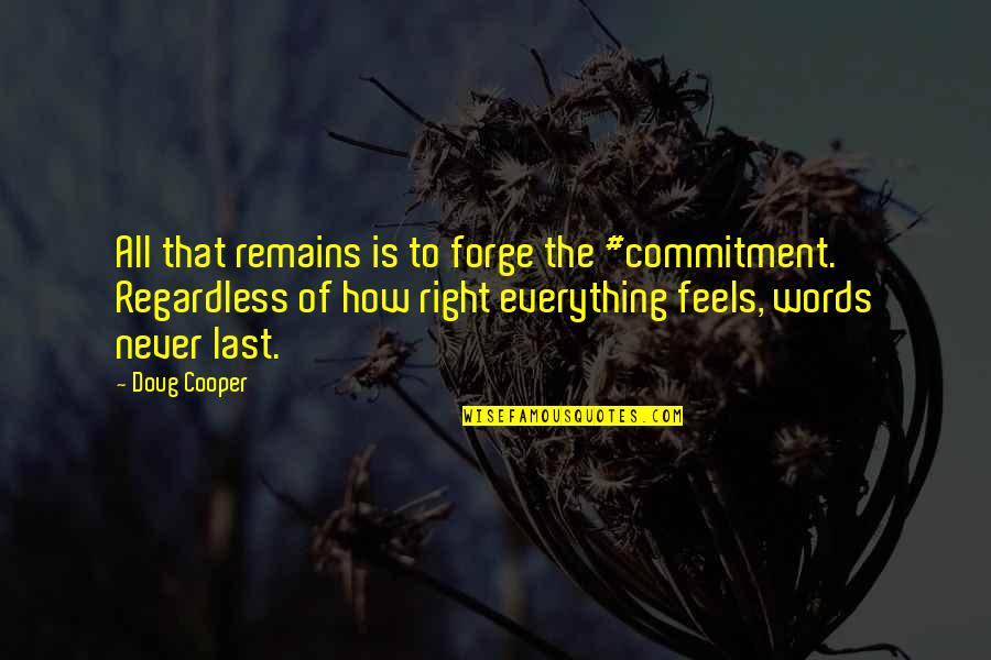 Just Feels Right Quotes By Doug Cooper: All that remains is to forge the #commitment.