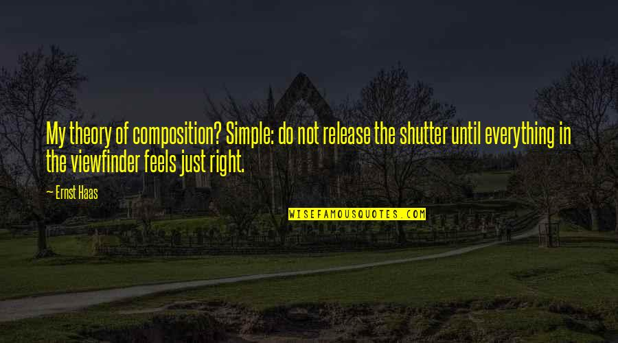 Just Feels Right Quotes By Ernst Haas: My theory of composition? Simple: do not release