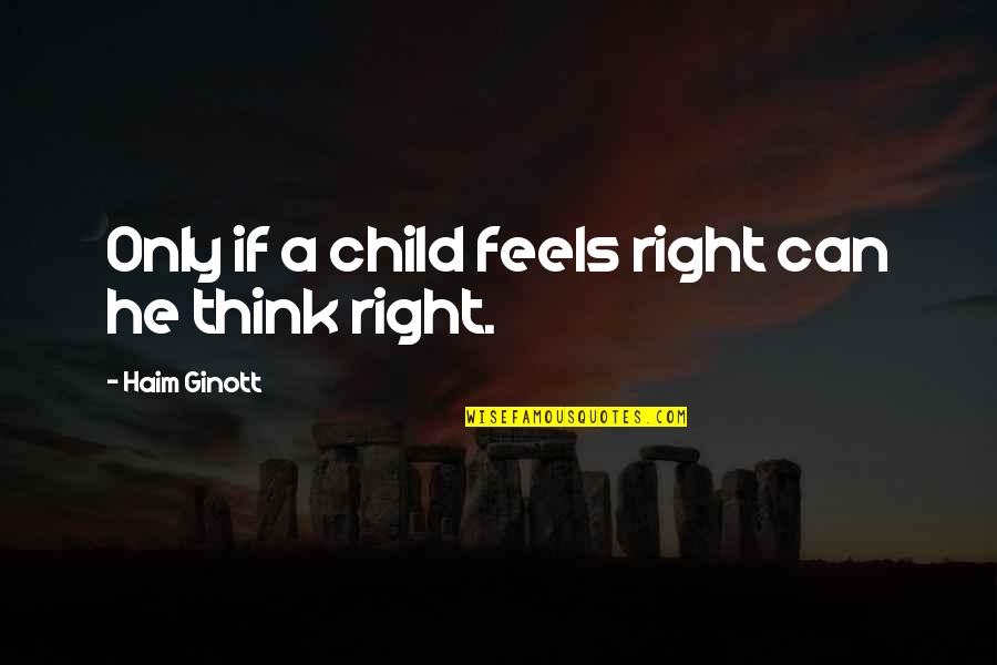 Just Feels Right Quotes By Haim Ginott: Only if a child feels right can he