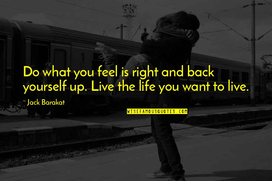 Just Feels Right Quotes By Jack Barakat: Do what you feel is right and back