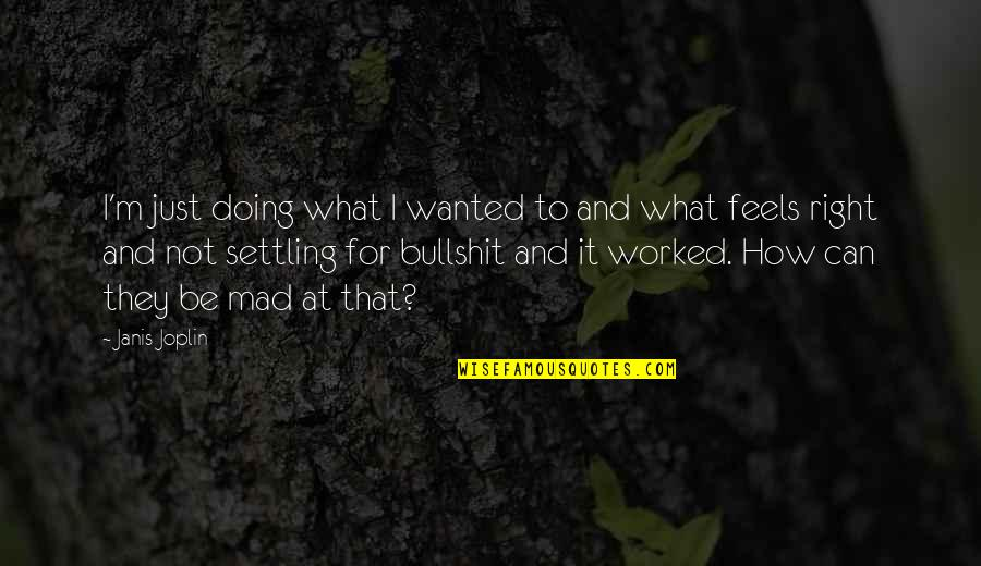 Just Feels Right Quotes By Janis Joplin: I'm just doing what I wanted to and