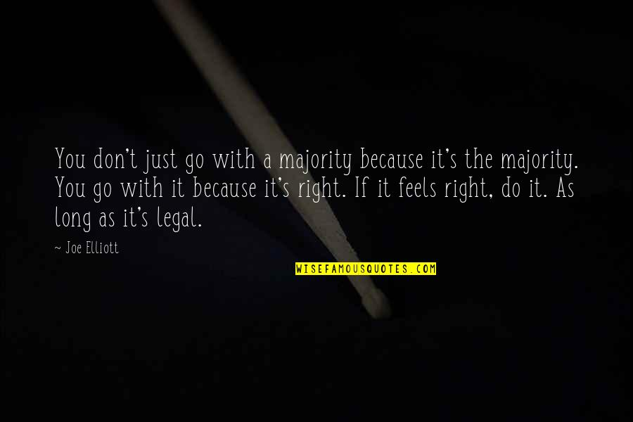 Just Feels Right Quotes By Joe Elliott: You don't just go with a majority because