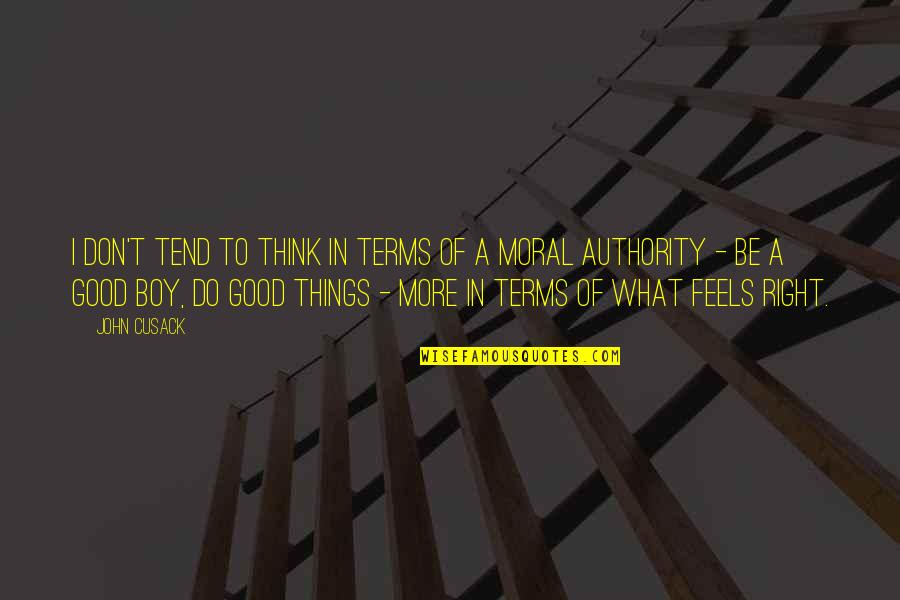 Just Feels Right Quotes By John Cusack: I don't tend to think in terms of