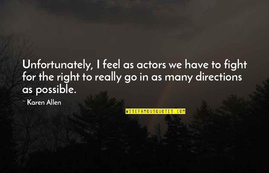 Just Feels Right Quotes By Karen Allen: Unfortunately, I feel as actors we have to