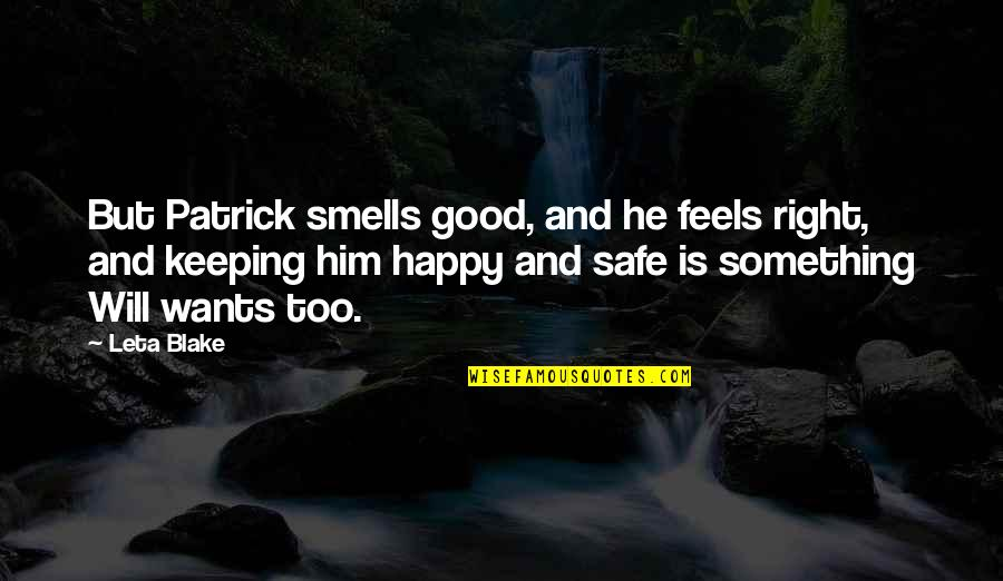 Just Feels Right Quotes By Leta Blake: But Patrick smells good, and he feels right,