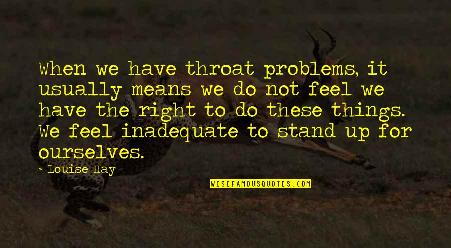 Just Feels Right Quotes By Louise Hay: When we have throat problems, it usually means