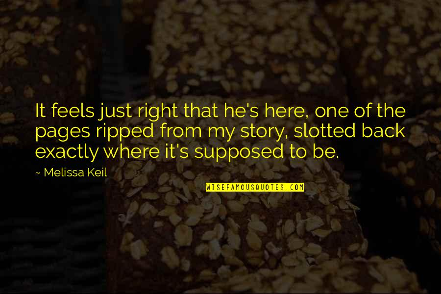Just Feels Right Quotes By Melissa Keil: It feels just right that he's here, one