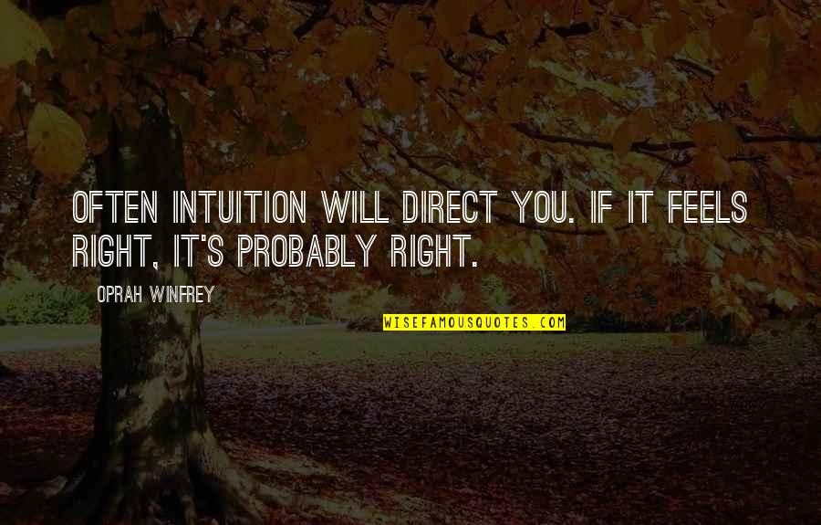 Just Feels Right Quotes By Oprah Winfrey: Often intuition will direct you. If it feels