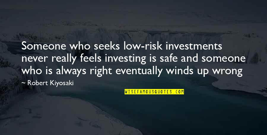 Just Feels Right Quotes By Robert Kiyosaki: Someone who seeks low-risk investments never really feels