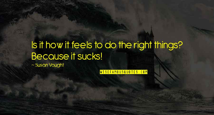 Just Feels Right Quotes By Susan Vaught: Is it how it feels to do the