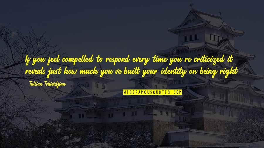 Just Feels Right Quotes By Tullian Tchividjian: If you feel compelled to respond every time