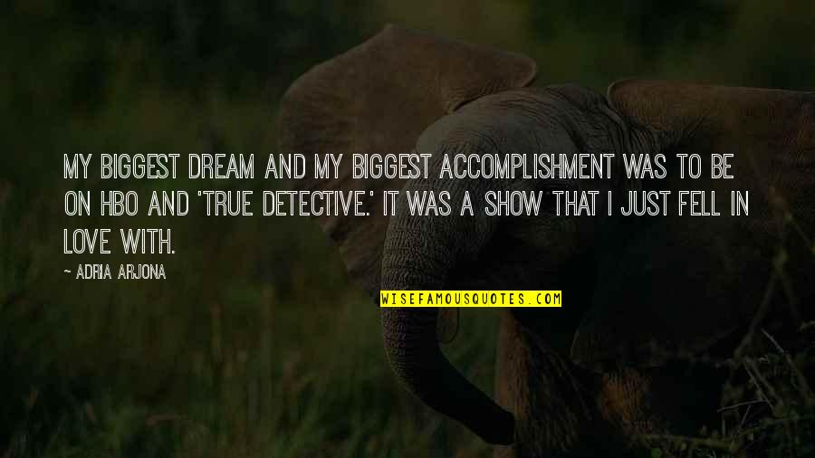Just Fell In Love Quotes By Adria Arjona: My biggest dream and my biggest accomplishment was