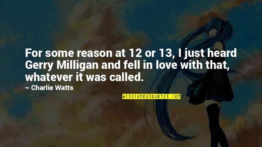Just Fell In Love Quotes By Charlie Watts: For some reason at 12 or 13, I