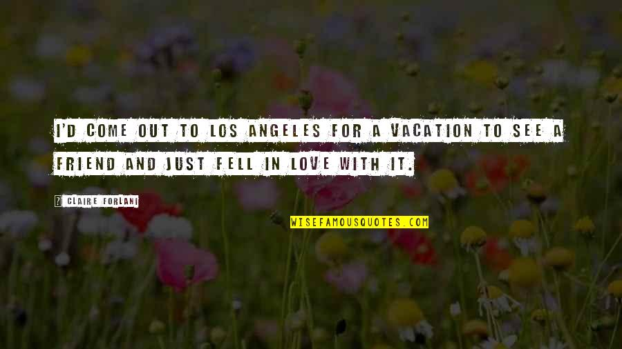 Just Fell In Love Quotes By Claire Forlani: I'd come out to Los Angeles for a
