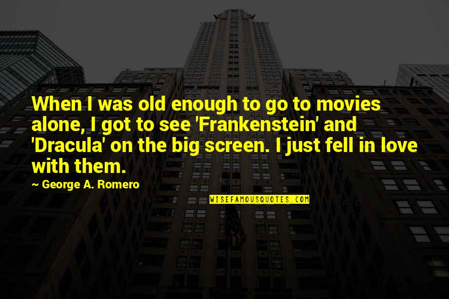 Just Fell In Love Quotes By George A. Romero: When I was old enough to go to