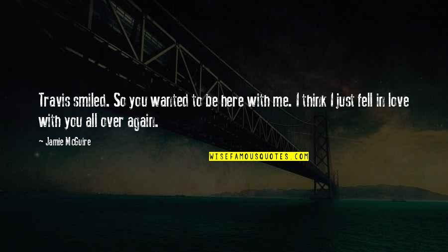 Just Fell In Love Quotes By Jamie McGuire: Travis smiled. So you wanted to be here