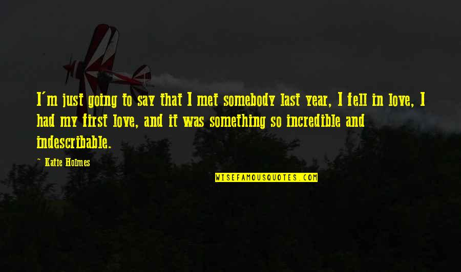 Just Fell In Love Quotes By Katie Holmes: I'm just going to say that I met