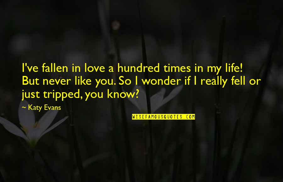 Just Fell In Love Quotes By Katy Evans: I've fallen in love a hundred times in